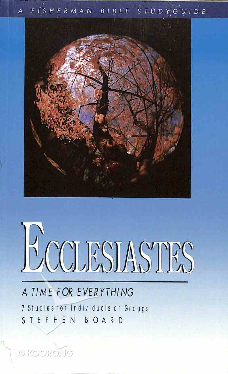 A Ecclesiastes: Time For Everything (Fisherman Bible Studyguide Series) Paperback