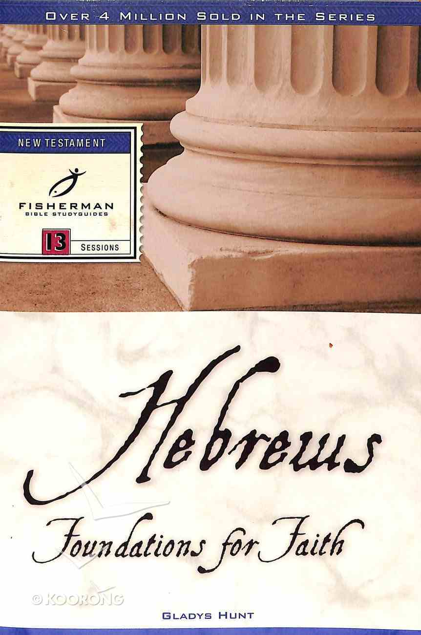 Hebrews: Foundations For Faith (Fisherman Bible Studyguide Series) Paperback