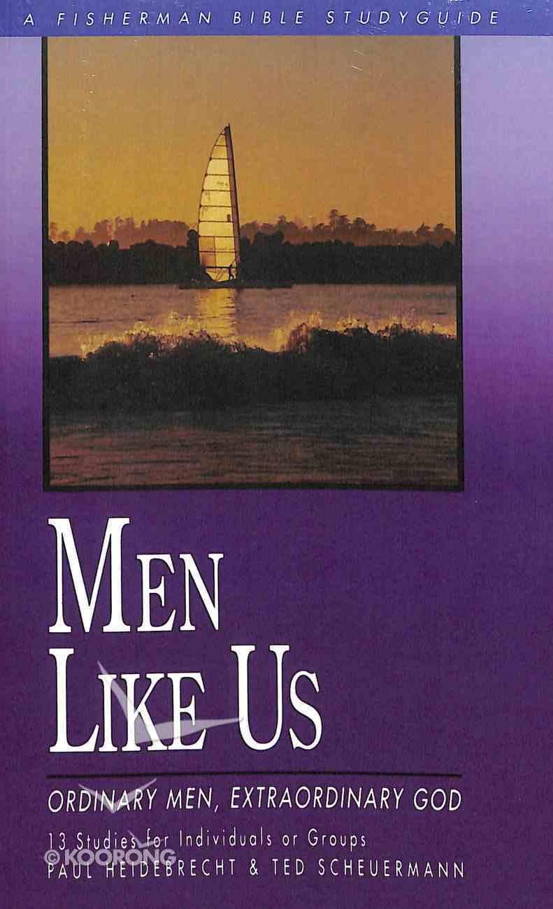 Men Like Us: Ordinary Men, Extraordinary God (Fisherman Bible Studyguide Series) Paperback