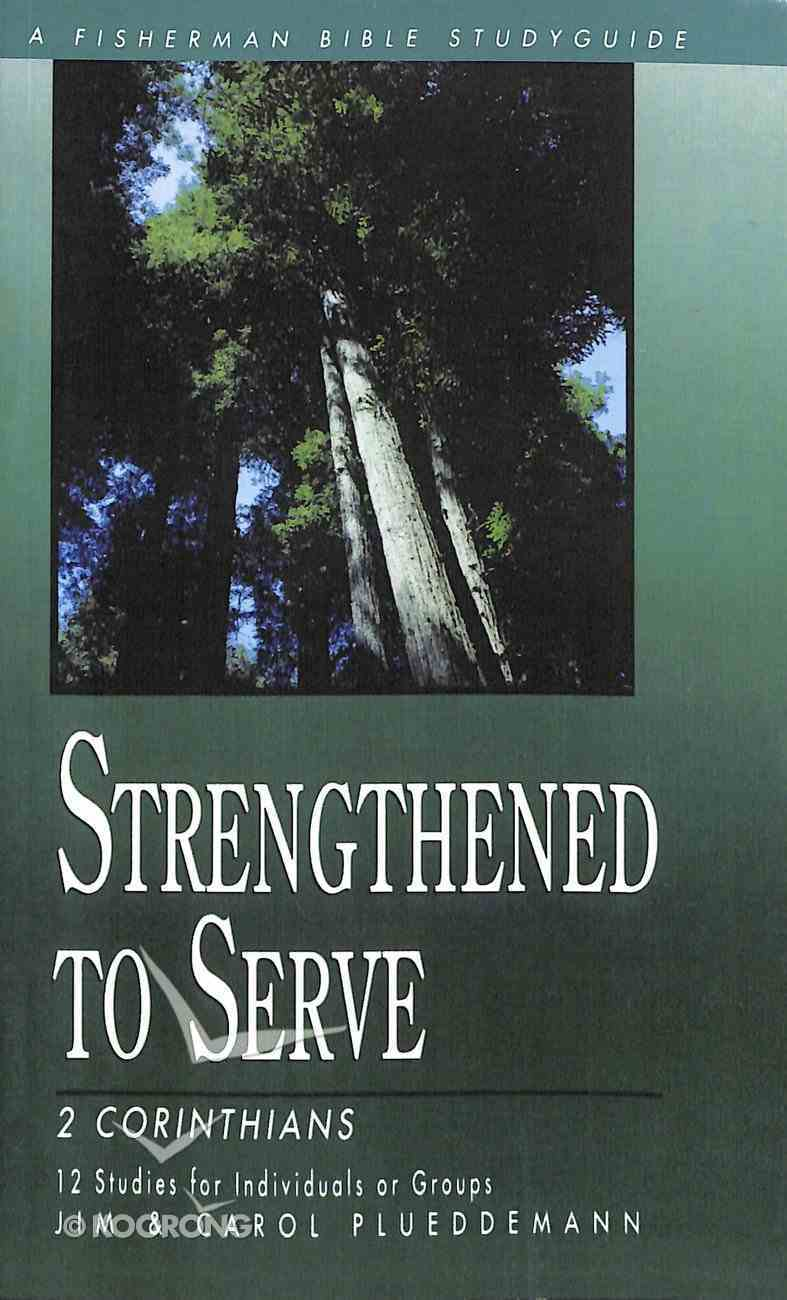 2 Corinthians: Strengthened to Serve (Fisherman Bible Studyguide Series) Paperback