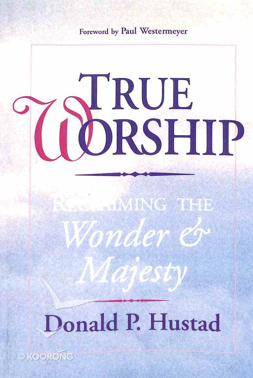 True Worship: Reclaiming the Wonder and Majesty Paperback