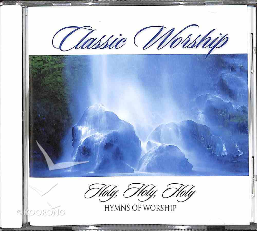 Classic Worship: Holy, Holy, Holy - Hymns of Worshp CD