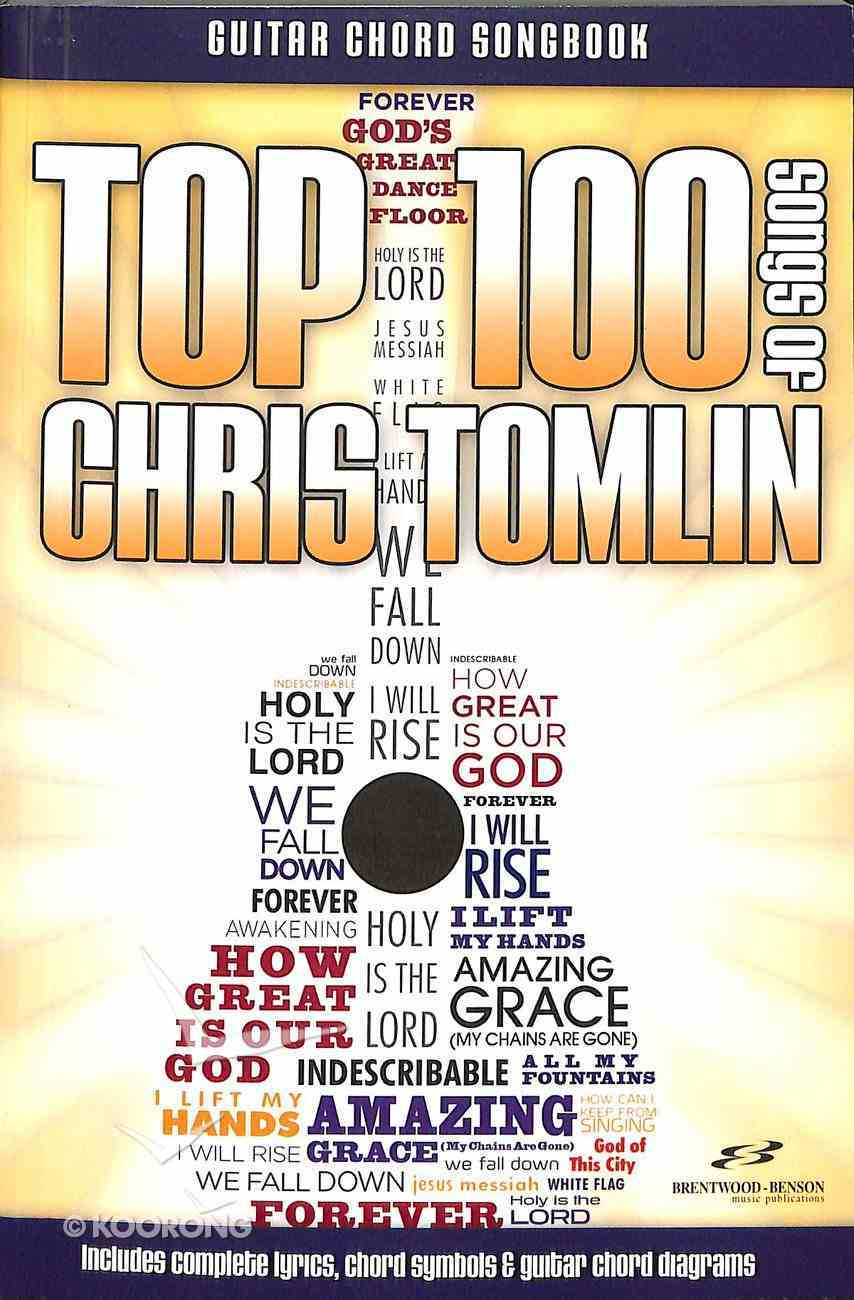 Top 100 Songs of Chris Tomlin Guitar Songbook Paperback
