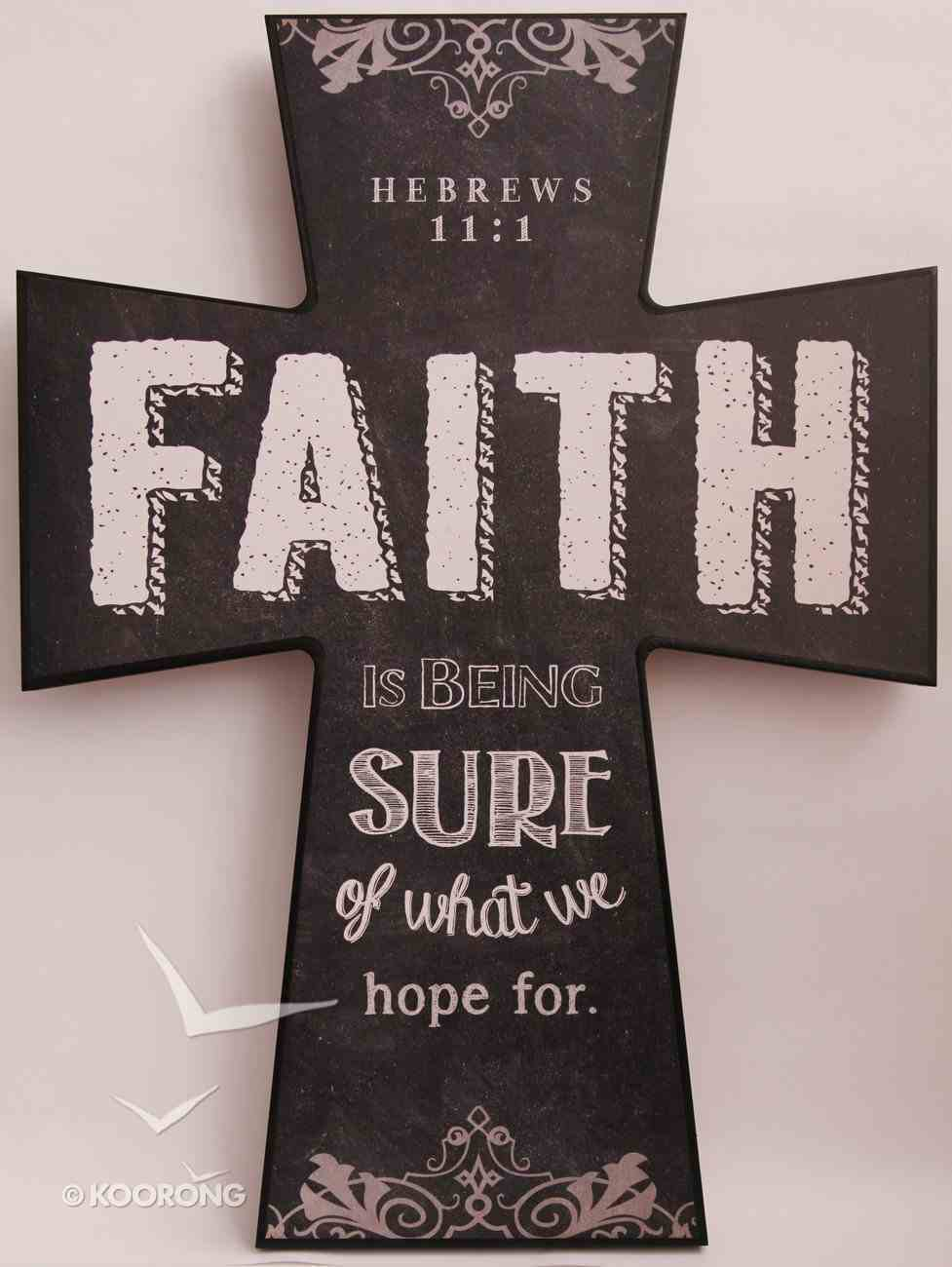 Chalkboard Plaque Cross: Faith is Being Sure of What We Hope For Hebrews 11:1 Plaque