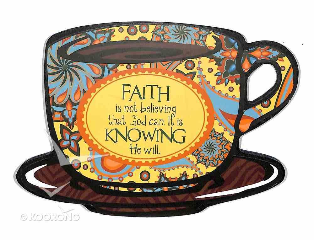 Mocha Plaques: Faith is Not Believing Plaque