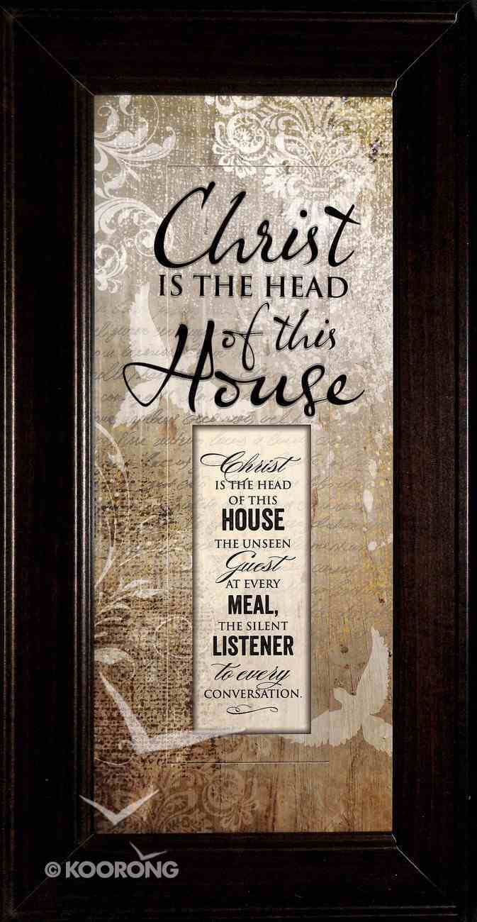 Words of Grace Plaque: Christ is the Head of This House Plaque