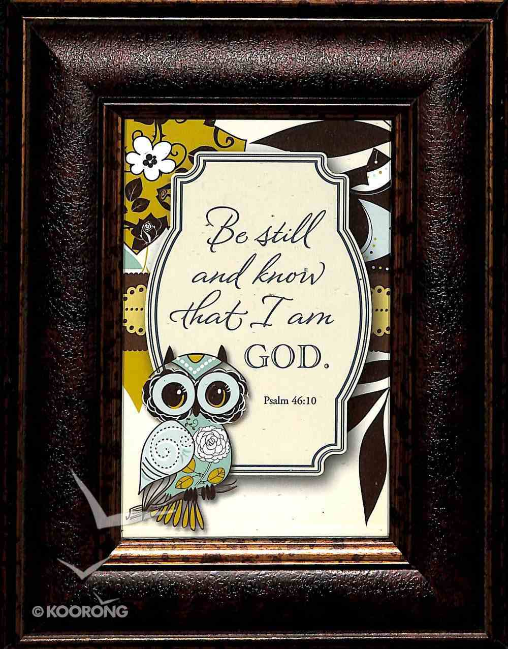 Mini's: Be Still and Know That I Am God (Framed Easel Back) Plaque