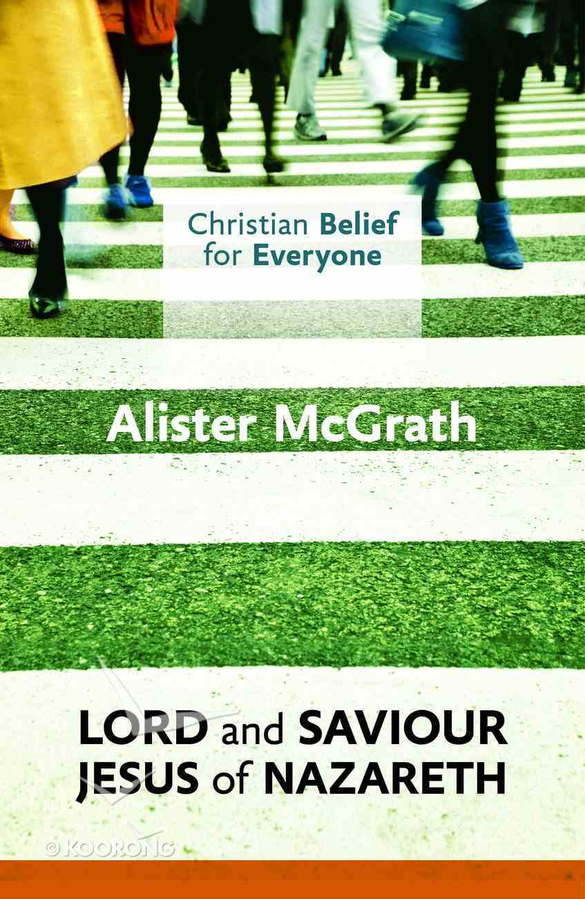 Lord and Saviour: Jesus of Nazareth (#03 in Christian Belief For Everyone Series) Paperback