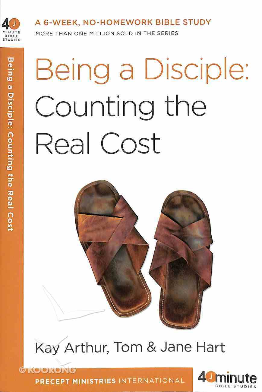 Being a Disciple: Counting the Real Cost (40 Minute Bible Study Series) Paperback