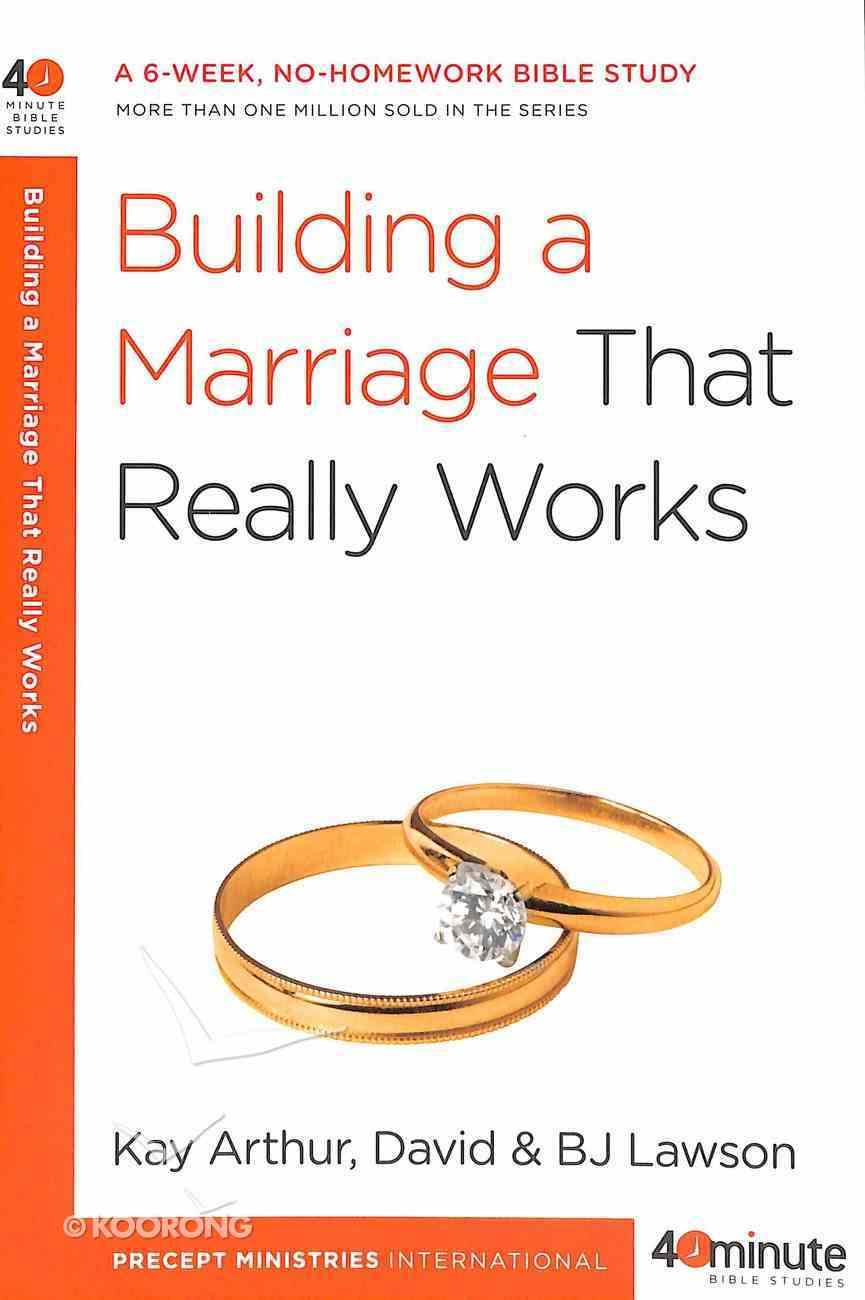 Building a Marriage That Really Works (40 Minute Bible Study Series) Paperback