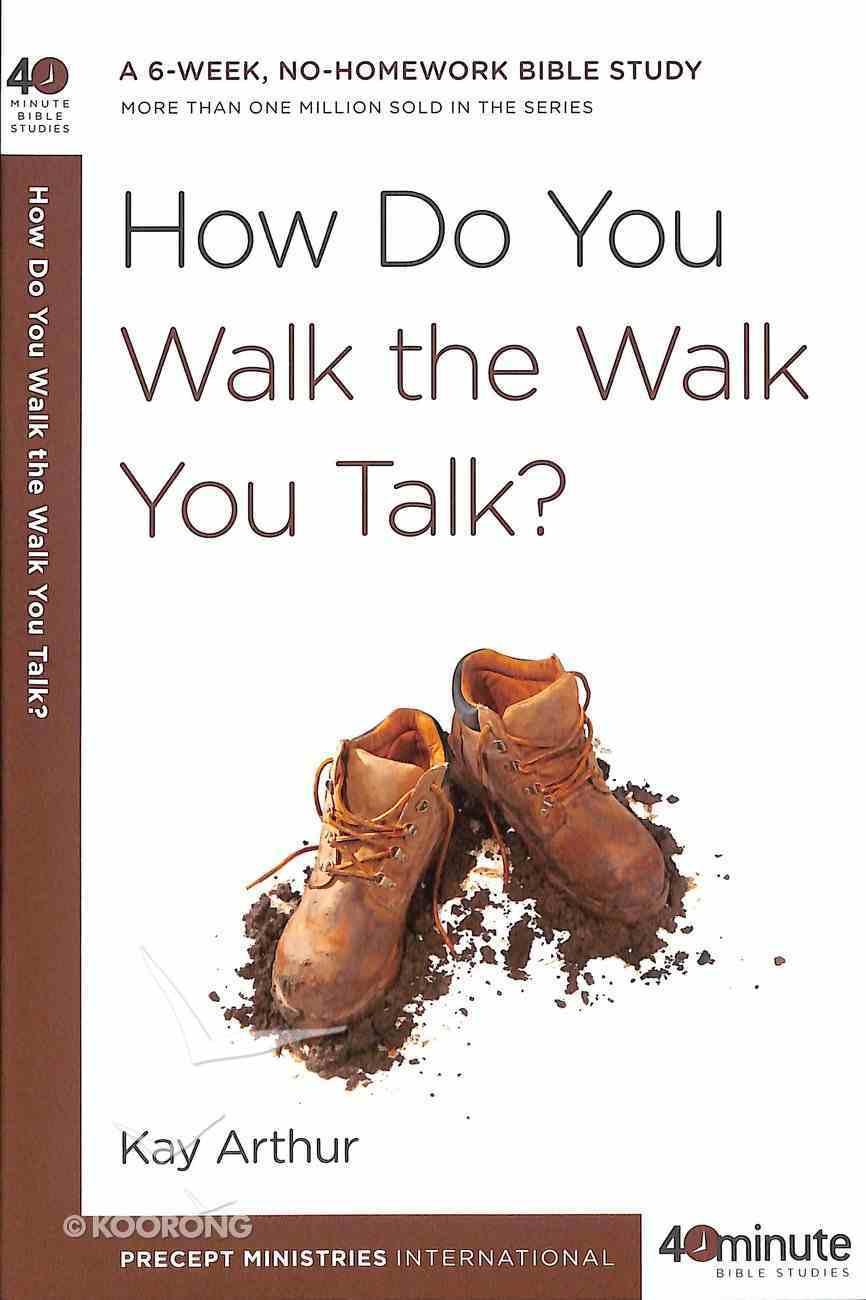 How Do You Walk the Walk You Talk? (40 Minute Bible Study Series) Paperback