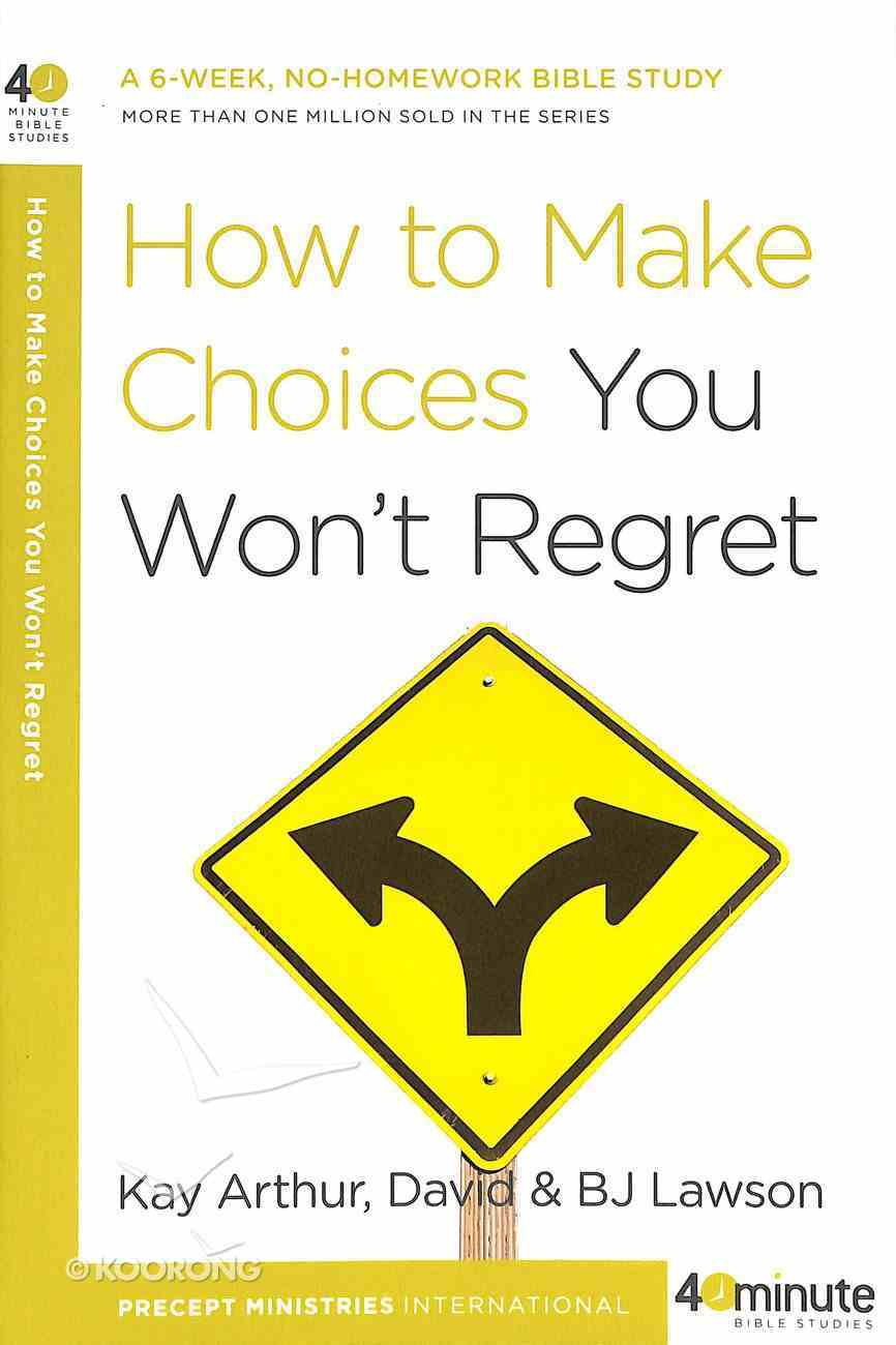 How to Make Choices You Won't Regret (40 Minute Bible Study Series) Paperback