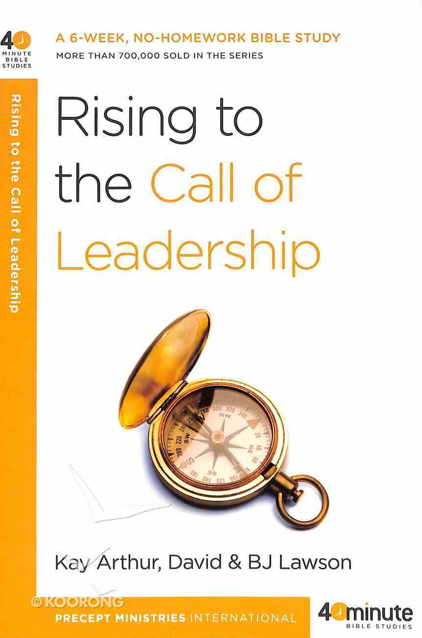 Rising to the Call of Leadership (40 Minute Bible Study Series) Paperback