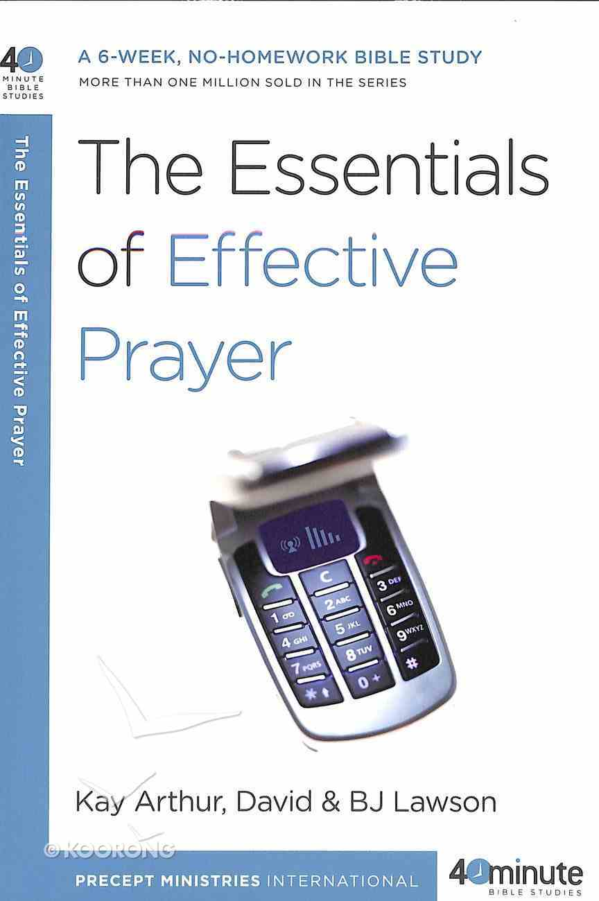 The Essentials of Effective Prayer (40 Minute Bible Study Series) Paperback
