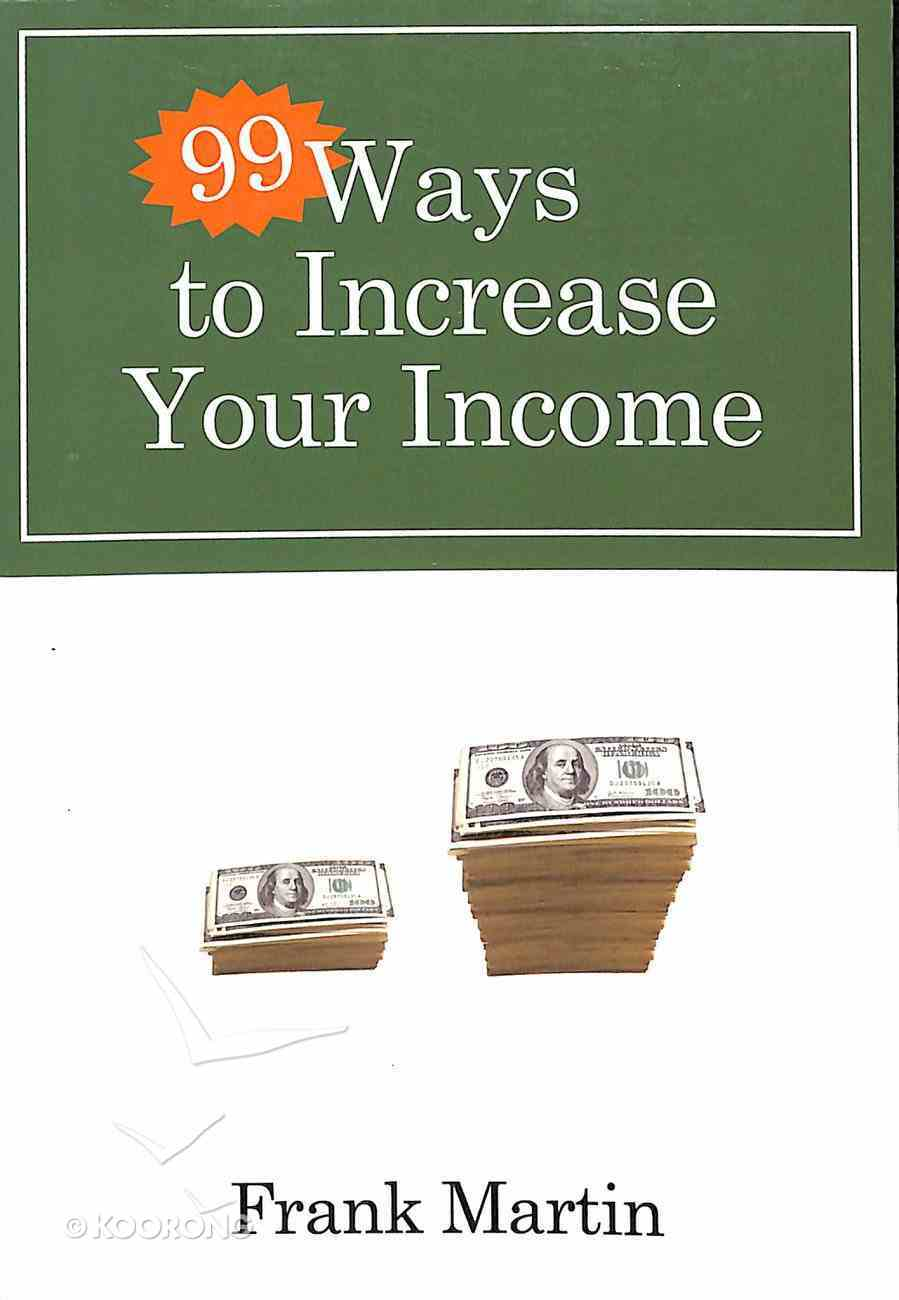 99 Ways to Increase Your Income Paperback