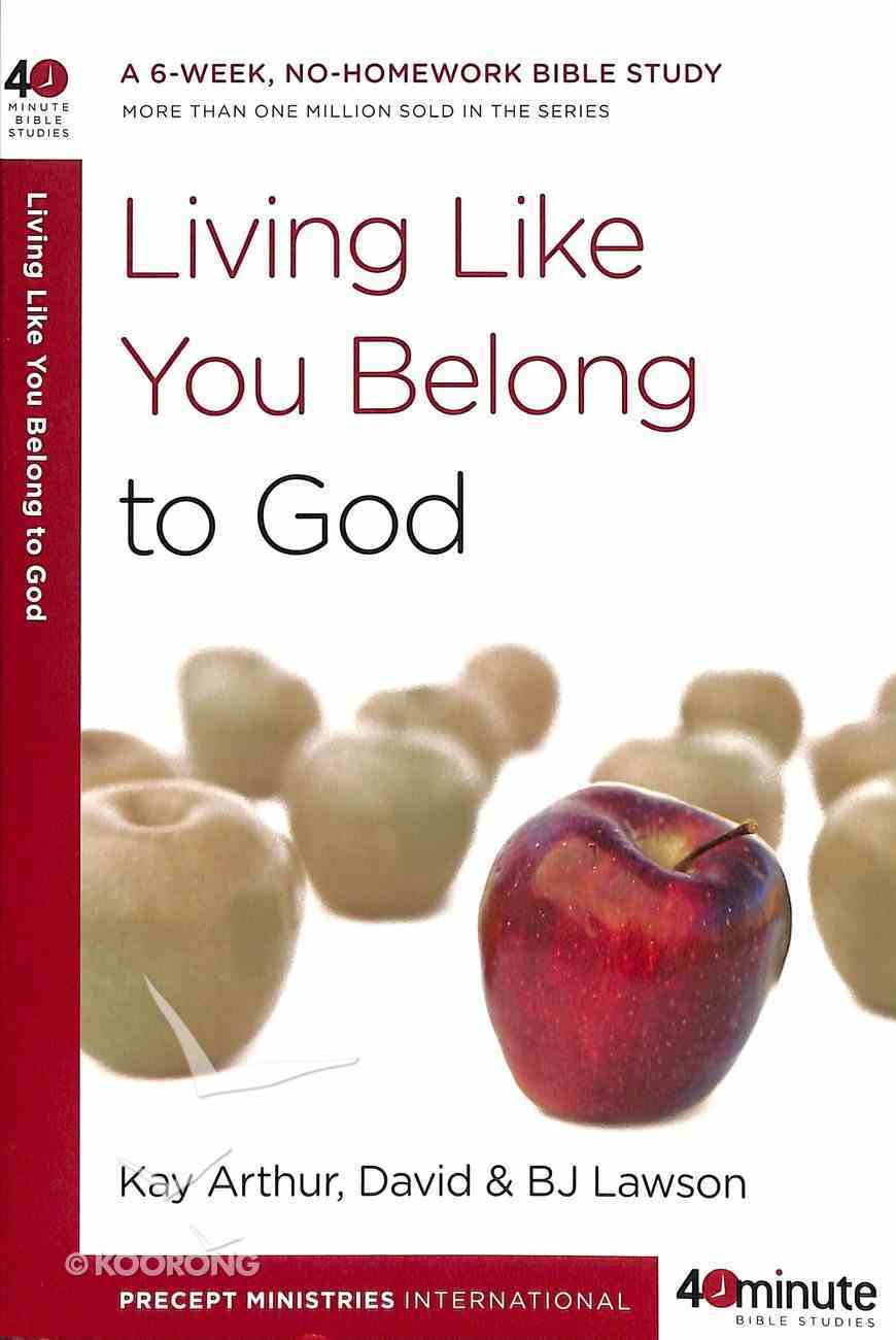 Living Like You Belong to God (40 Minute Bible Study Series) Paperback