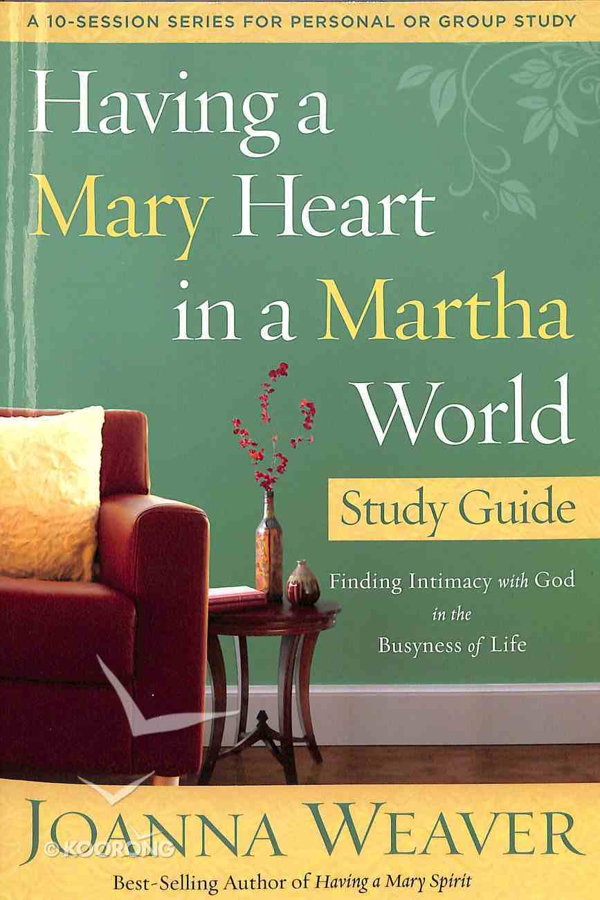 Having a Mary Heart in a Martha World (Study Guide) Paperback