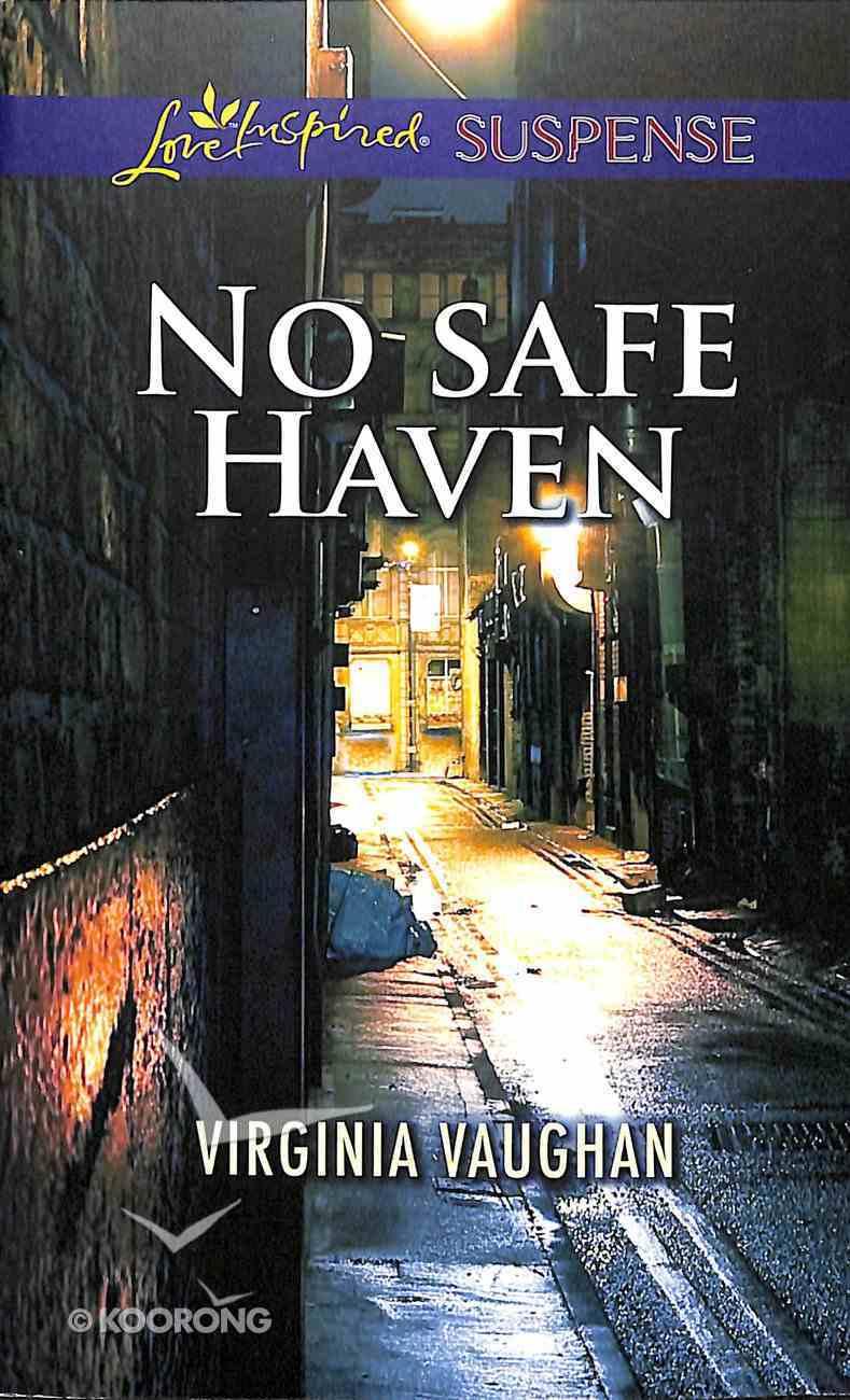 No Safe Haven (Love Inspired Suspense Series) Mass Market