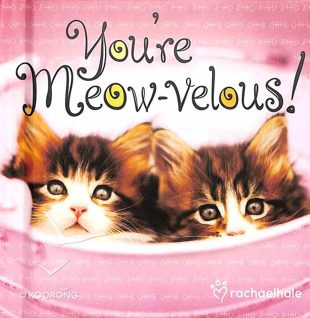 You're Meow-Velous! Hardback