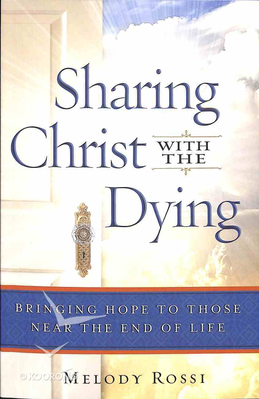 Sharing Christ With the Dying: Bringing Hope to Those Near the End of Life Paperback