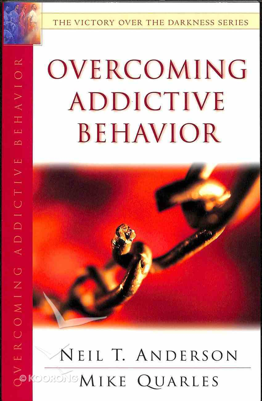 Overcoming Addictive Behavior (Victory Over The Darkness Series) Paperback