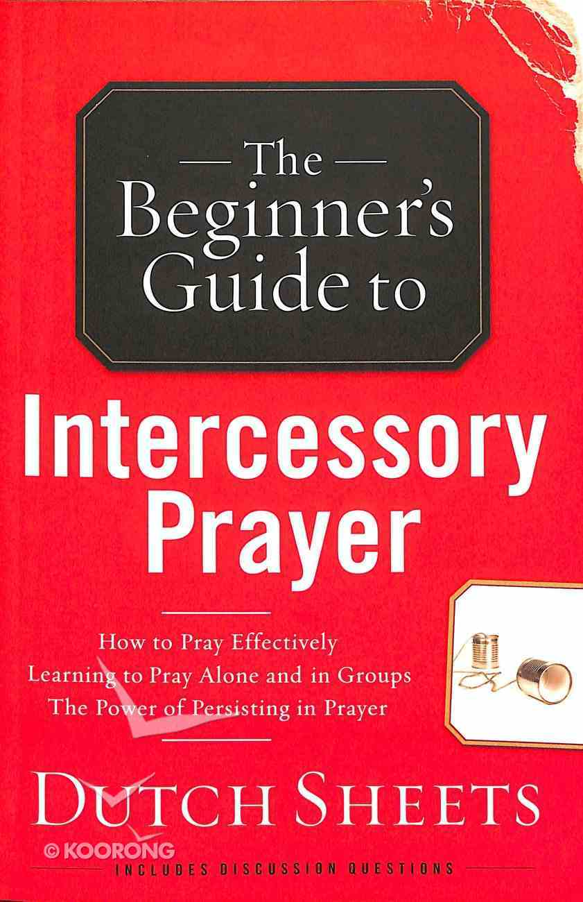 The Beginner's Guide to Intercessory Prayer Paperback