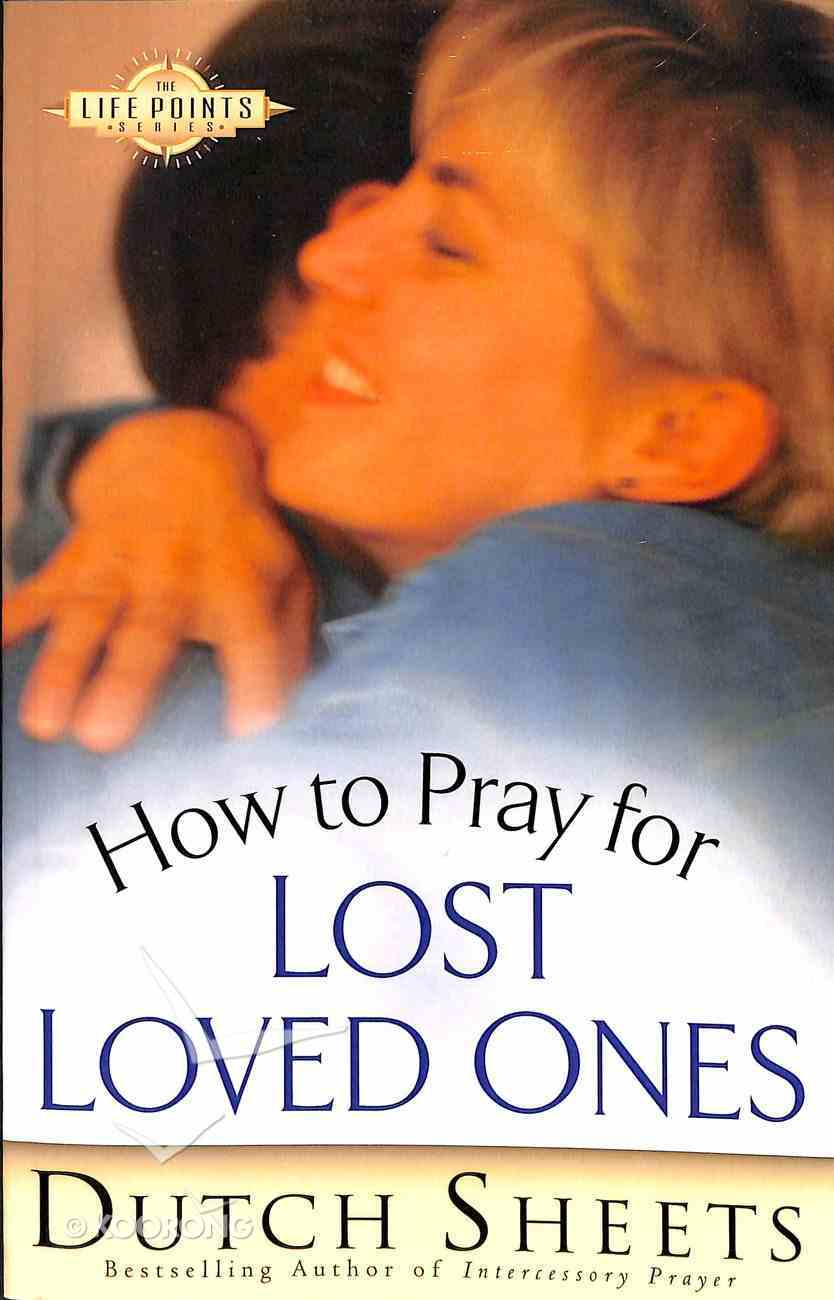How to Pray For Lost Loved Ones (Life Points Series) Paperback