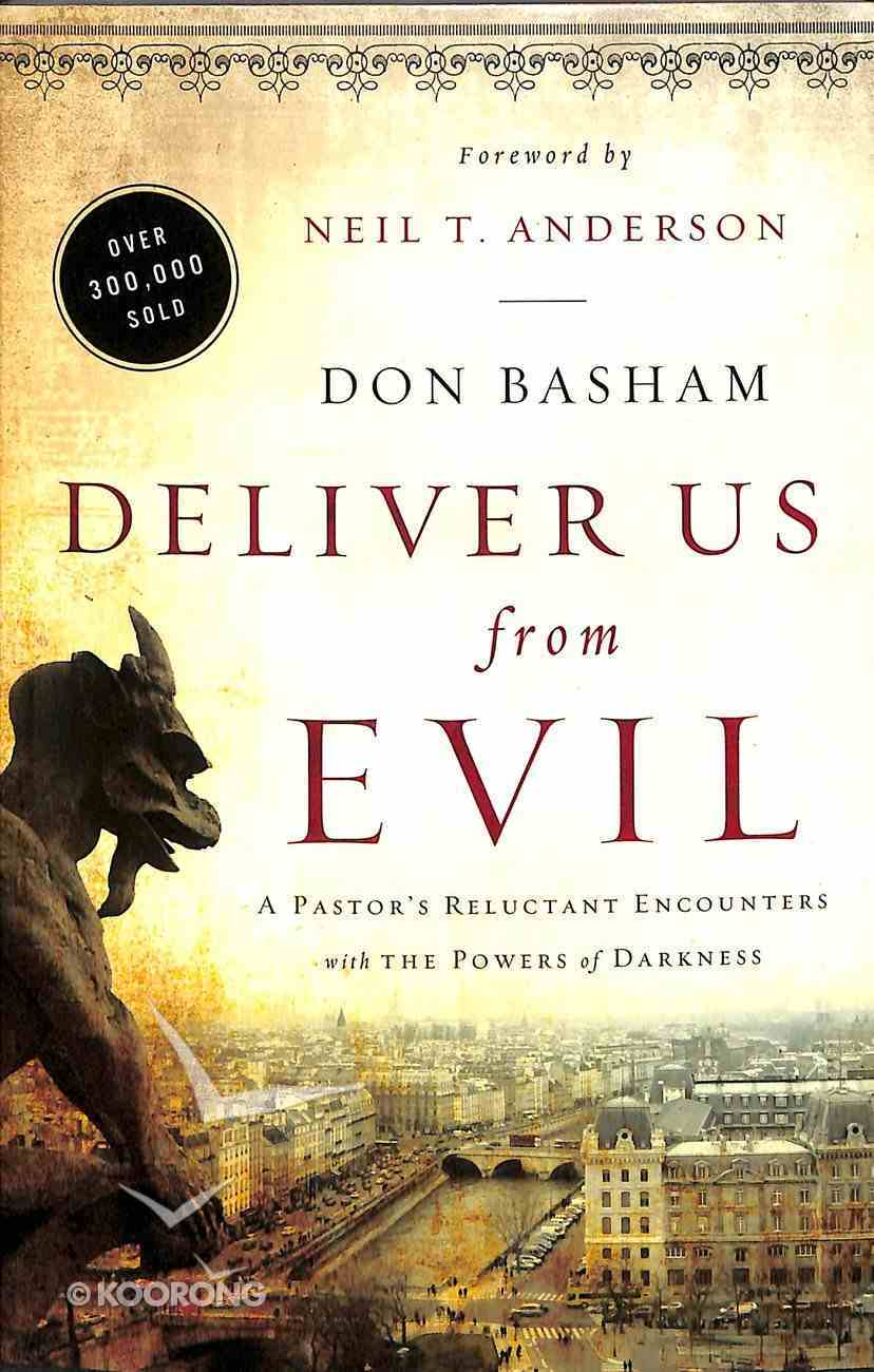 Deliver Us From Evil: A Pastor's Reluctant Encounters With the Powers of Darkness Paperback