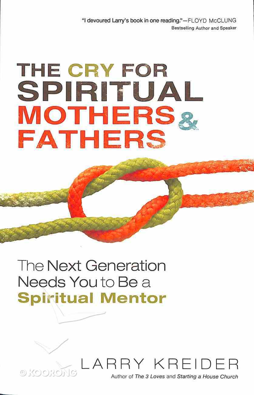 The Cry For Spiritual Mothers and Fathers Paperback