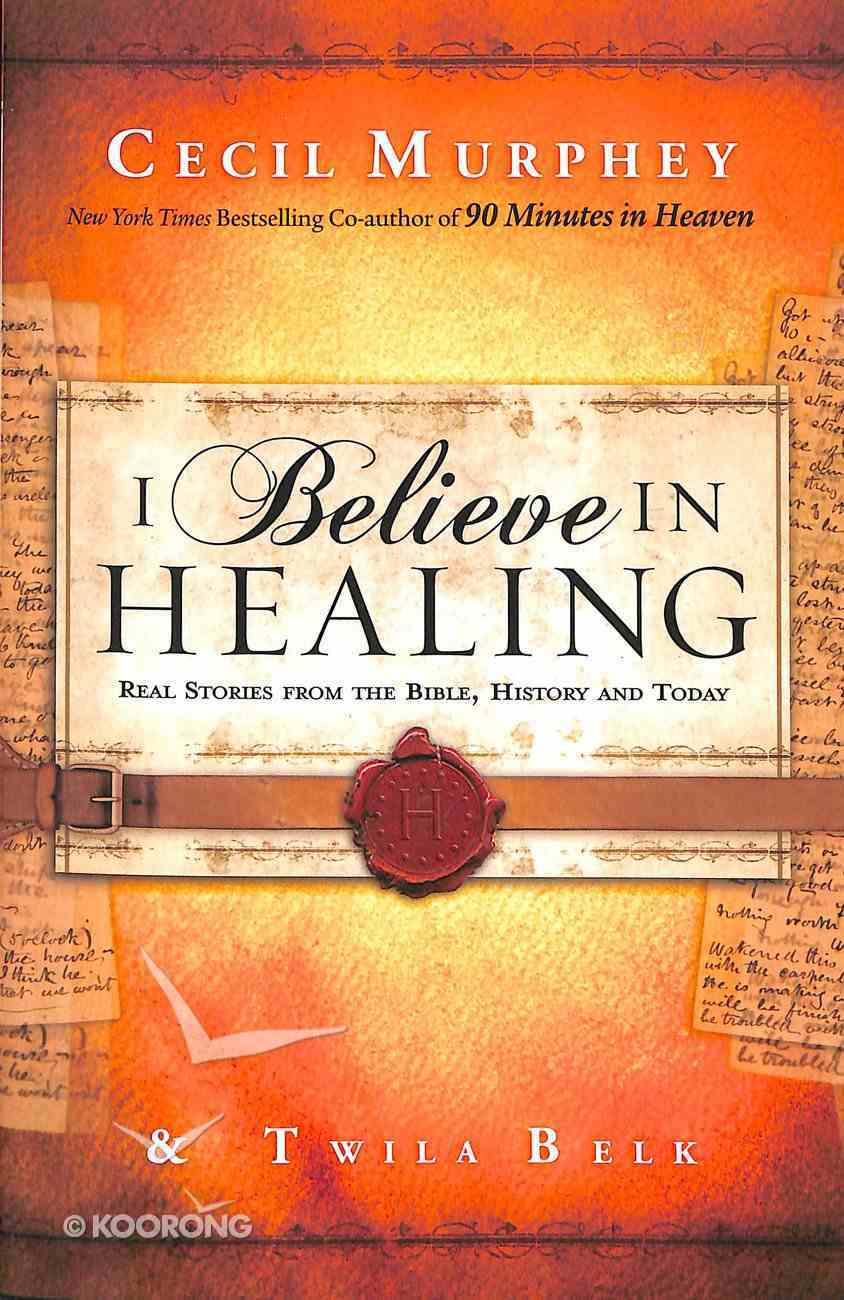 I Believe in Healing: Real Stories From the Bible and Today Paperback