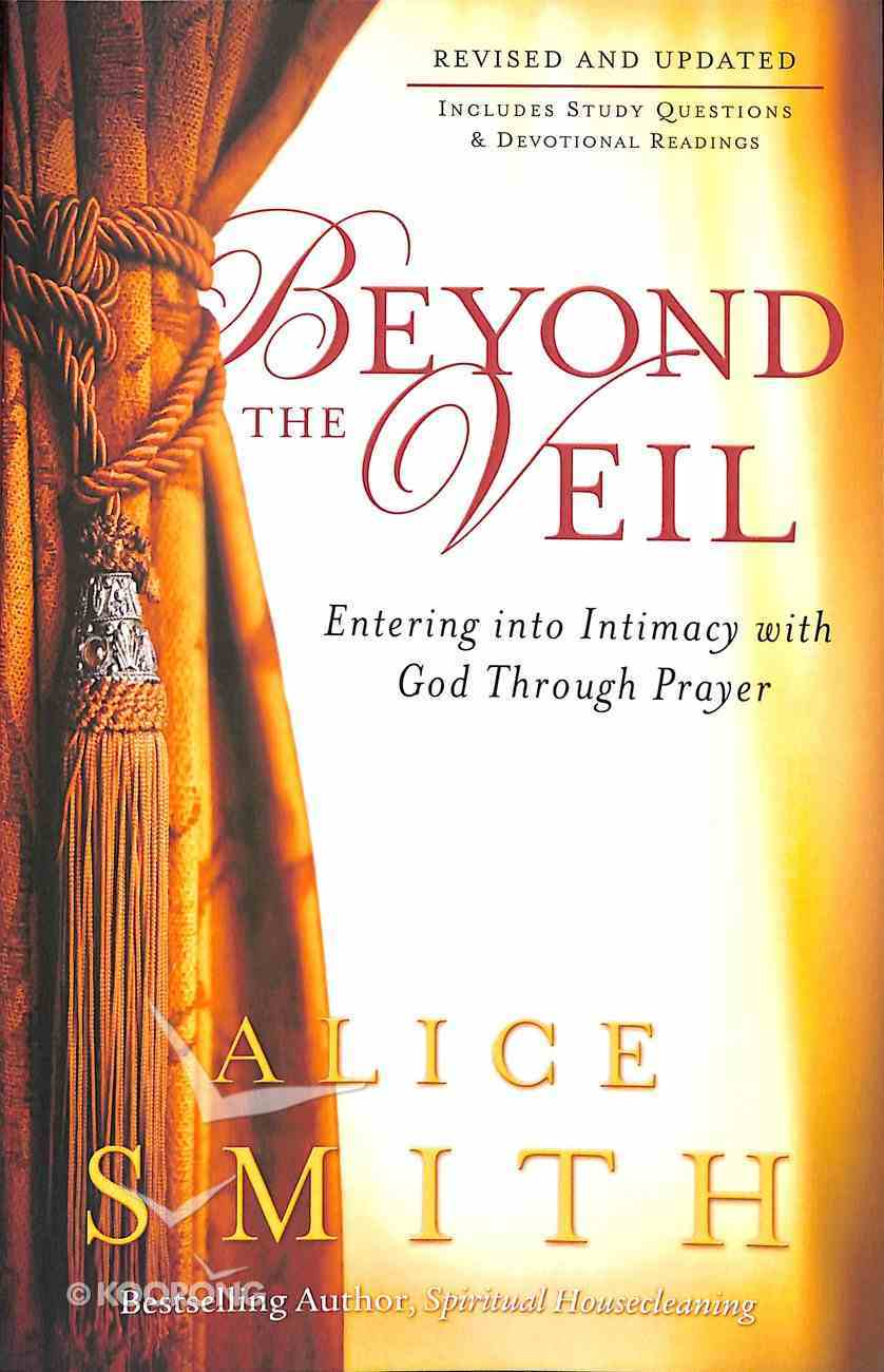 Beyond the Veil: Entering Into Intimacy With God Through Prayer Paperback
