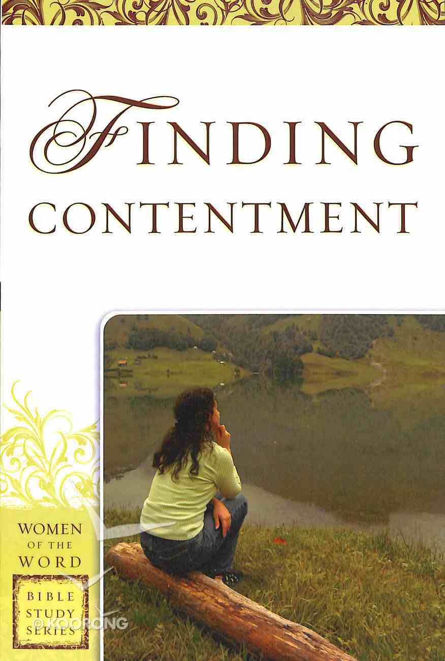 Finding Contentment (Women Of The Word Bible Study Series) Paperback