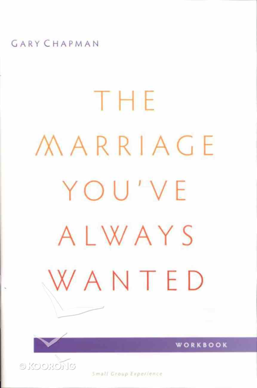 The Marriage You've Always Wanted (Small Group Experience Workbook) Paperback