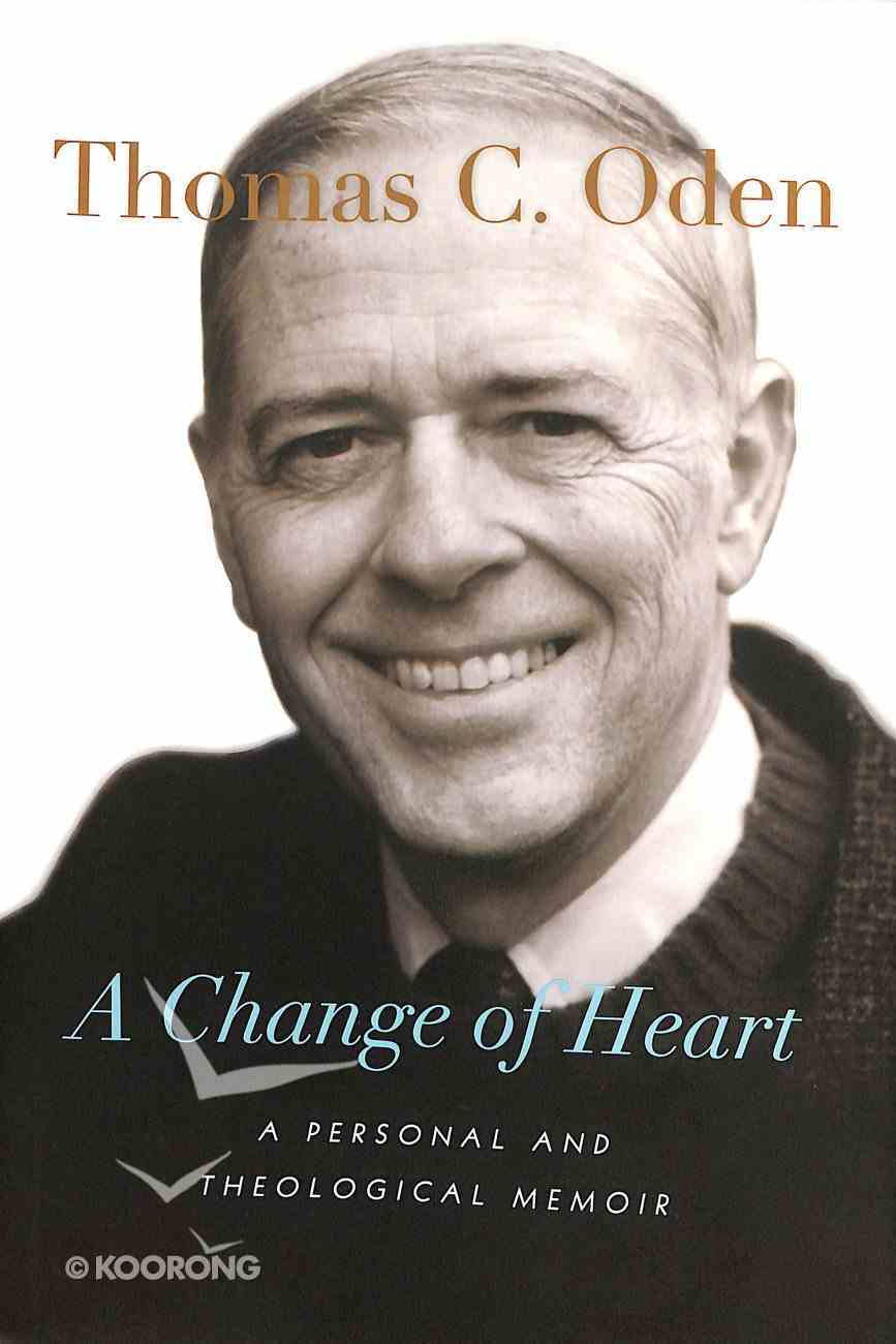 A Change of Heart: A Personal and Theological Memoir Hardback