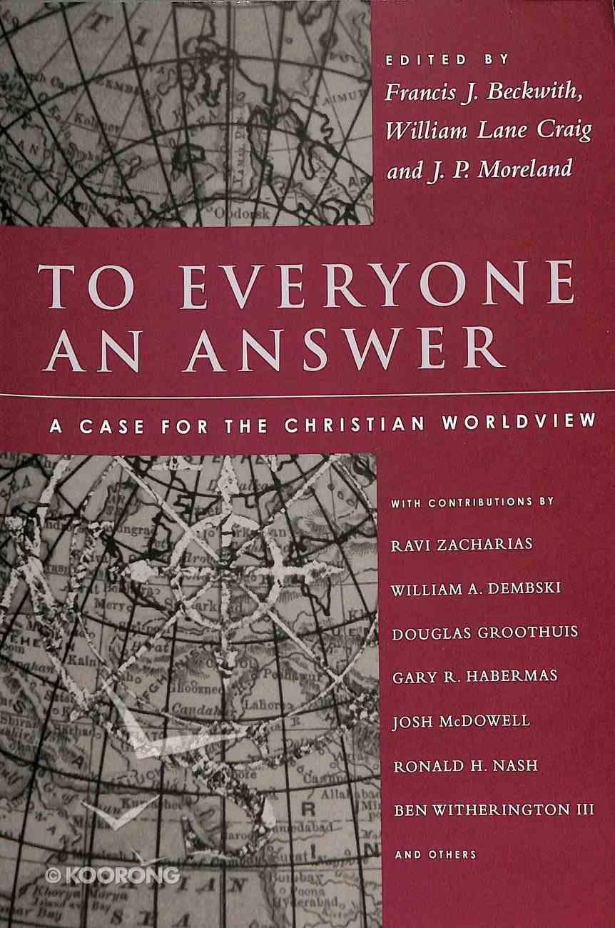 To Everyone An Answer: A Case For the Christian Worldview Paperback
