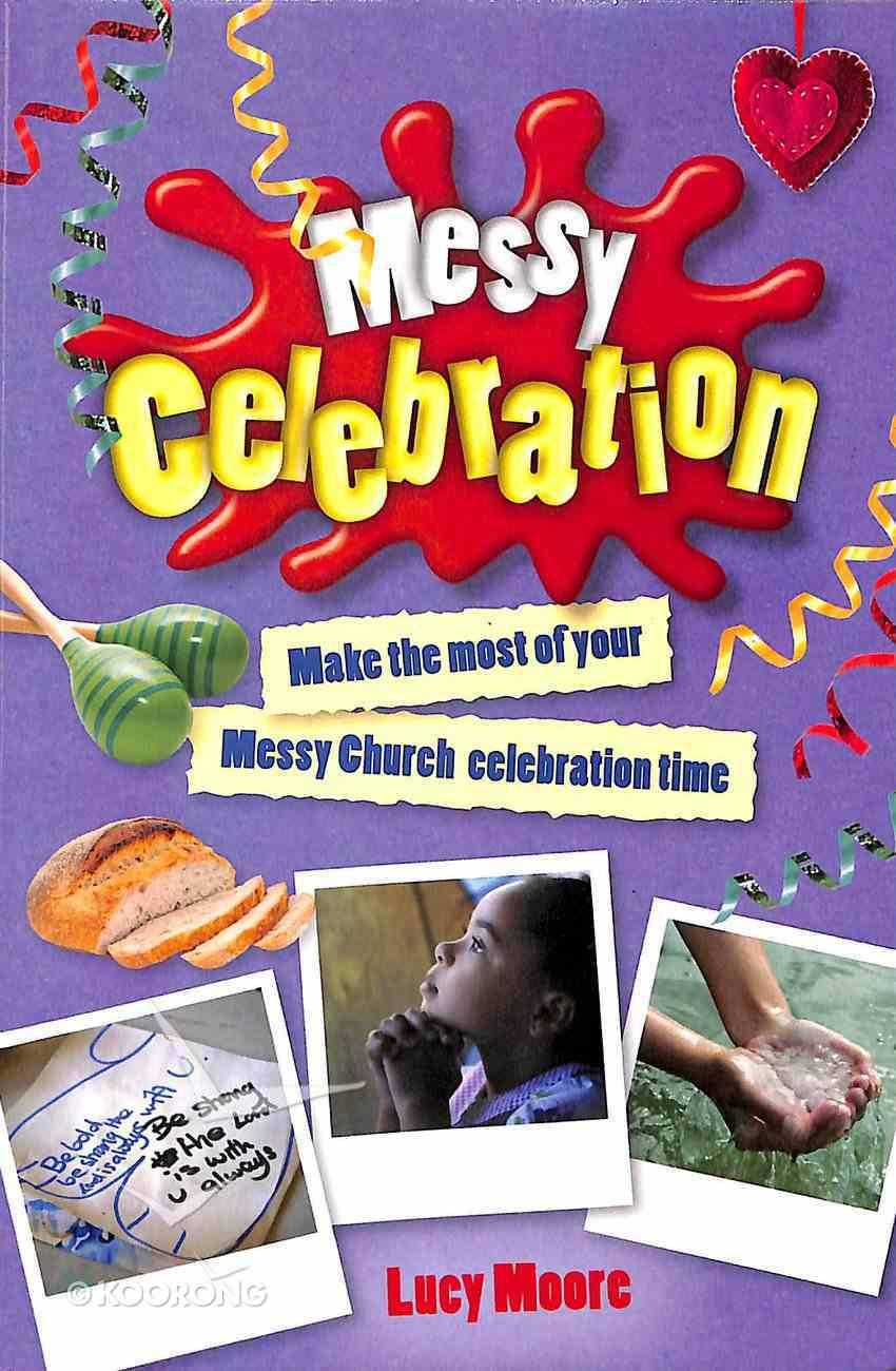Messy Celebration (Messy Church Series) Paperback