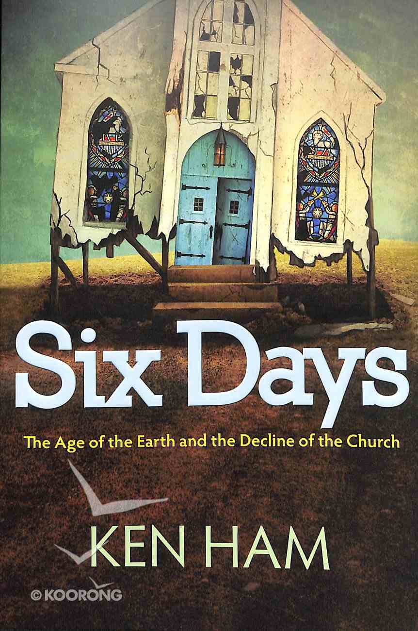 Six Days: The Age of the Earth and the Decline of the Church Paperback