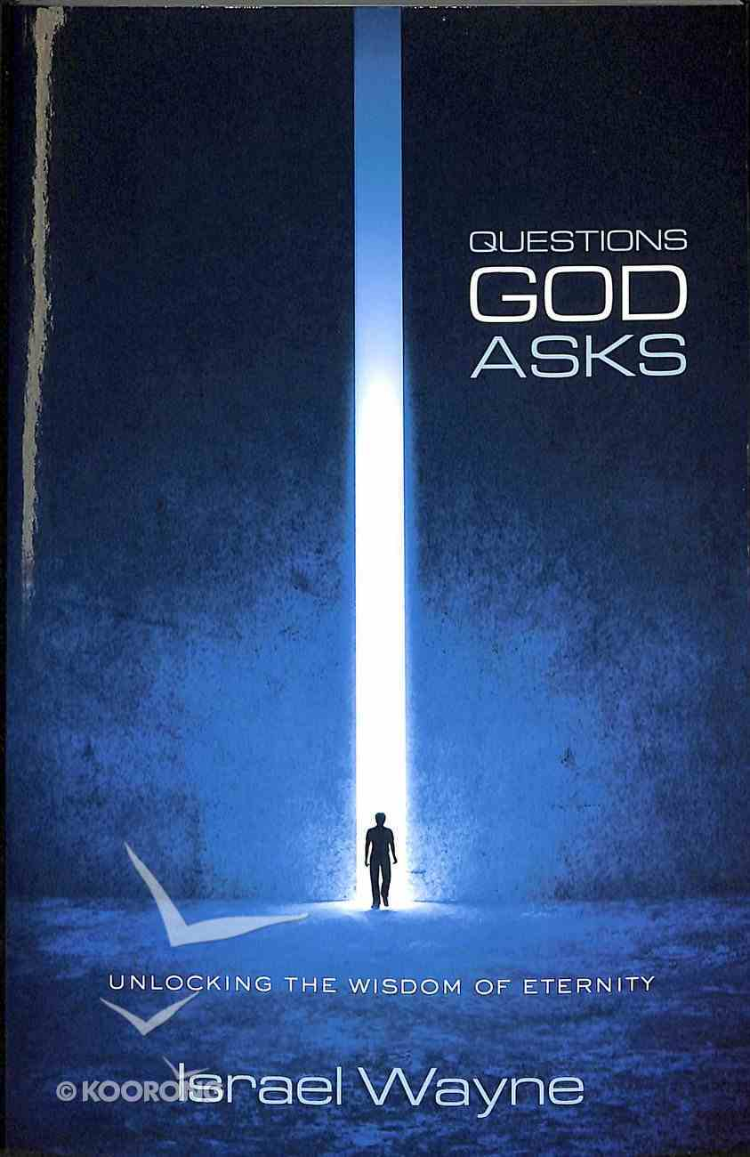 Questions God Asks: Unlocking the Wisdom of Eternity Paperback