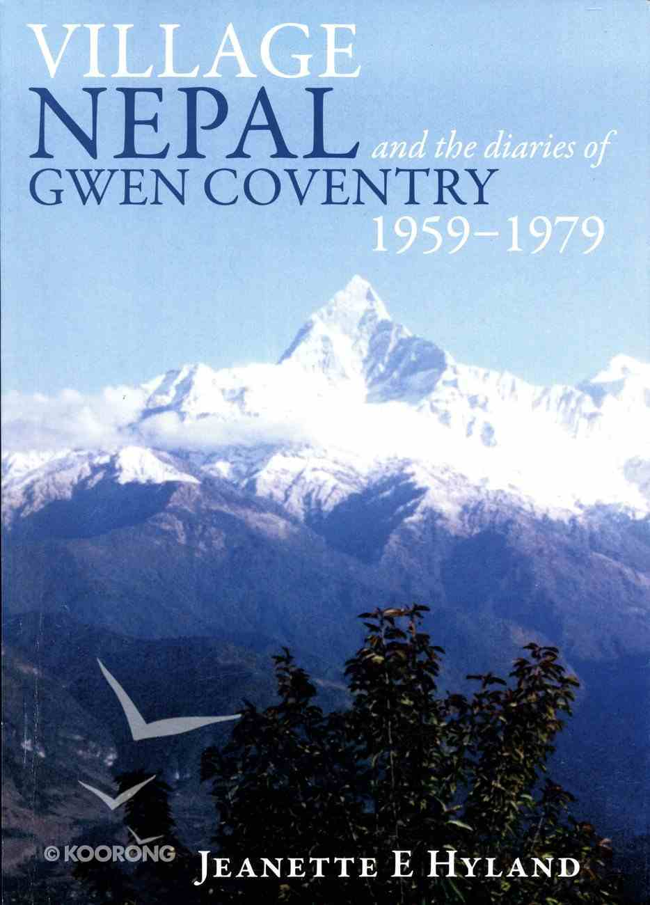Village Nepal and the Diaries of Gwen Coventry 1959-1979 Paperback