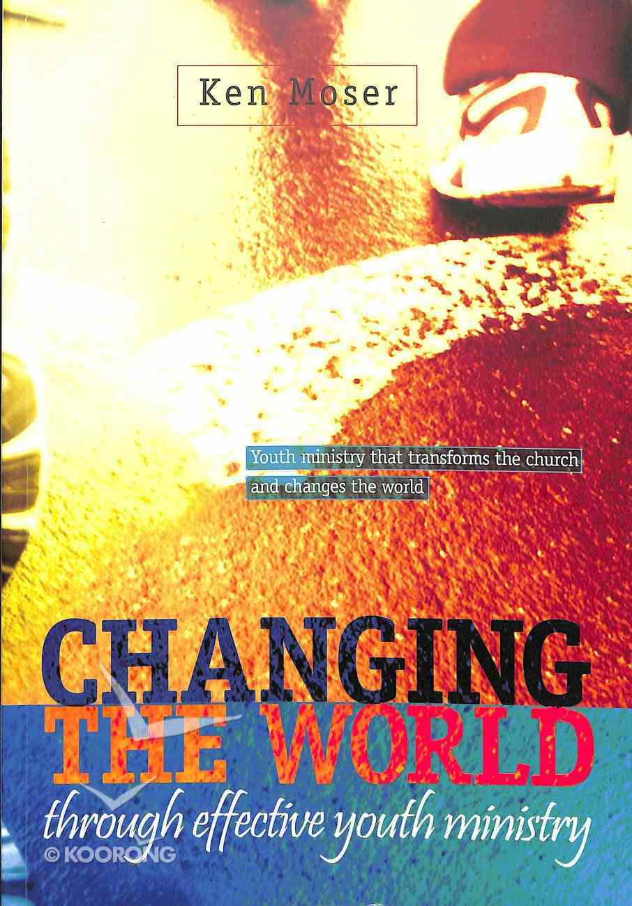 Changing the World Through Effective Youth Ministry Paperback