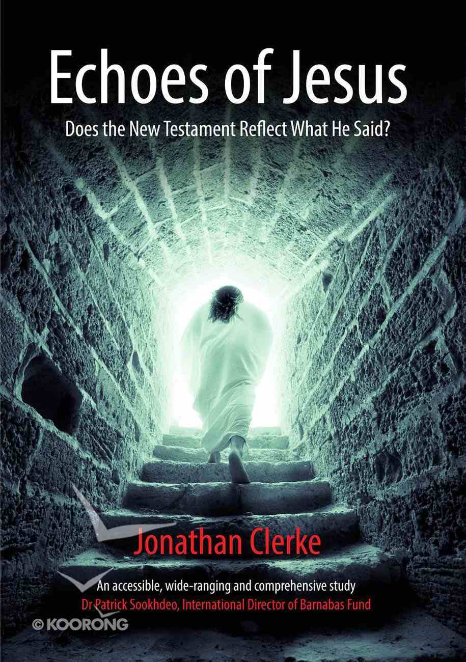 Echoes of Jesus: Does the New Testament Reflect What He Said? Paperback