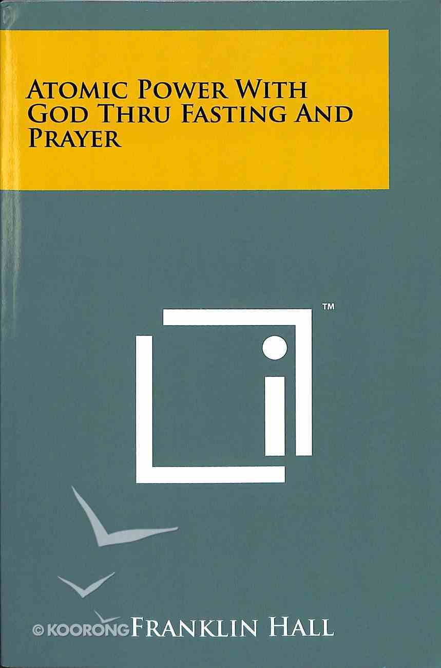 Atomic Power With God Thru Fasting and Prayer Paperback
