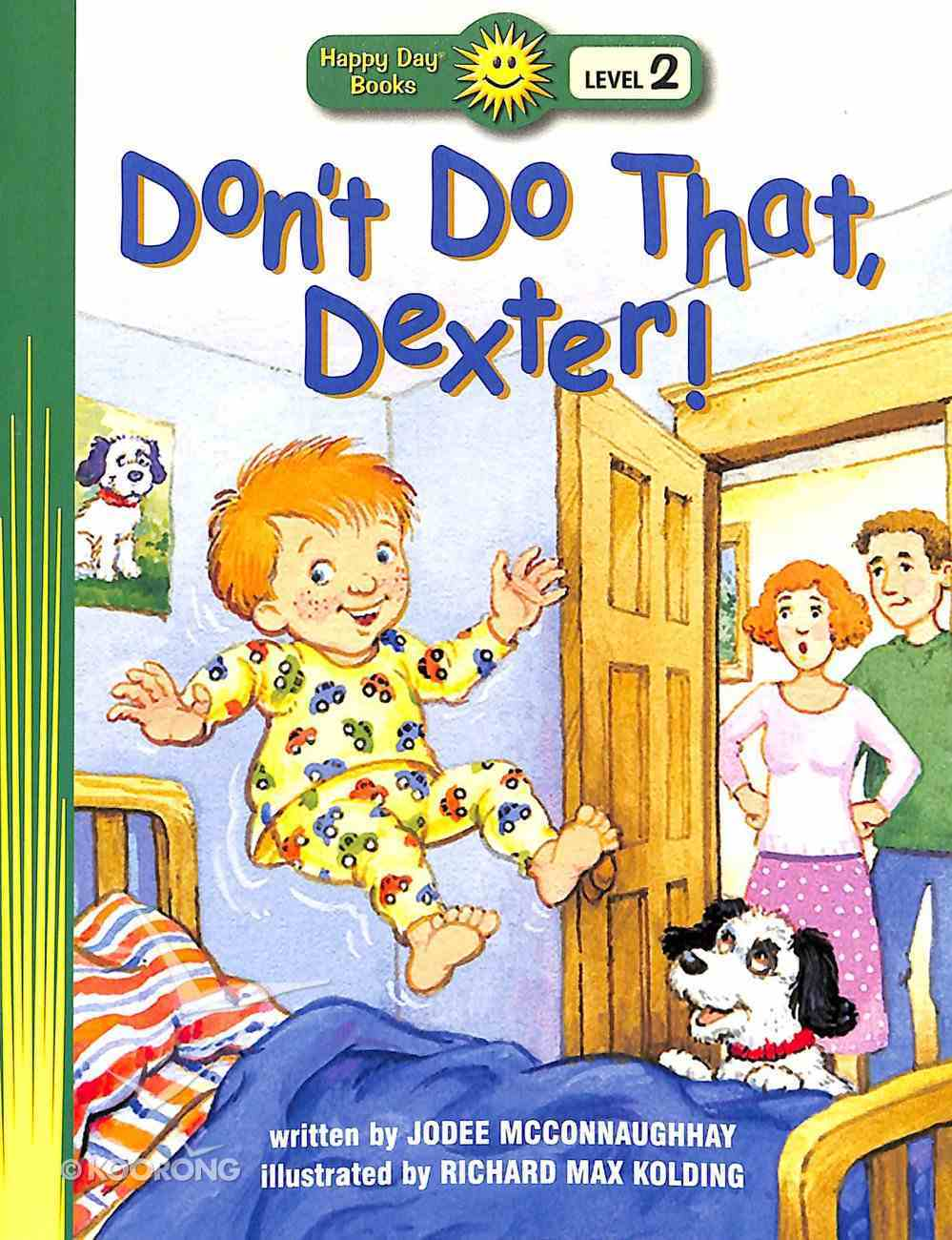 Don't Do That, Dexter! (Happy Day Level 2 Beginning Readers Series) Paperback