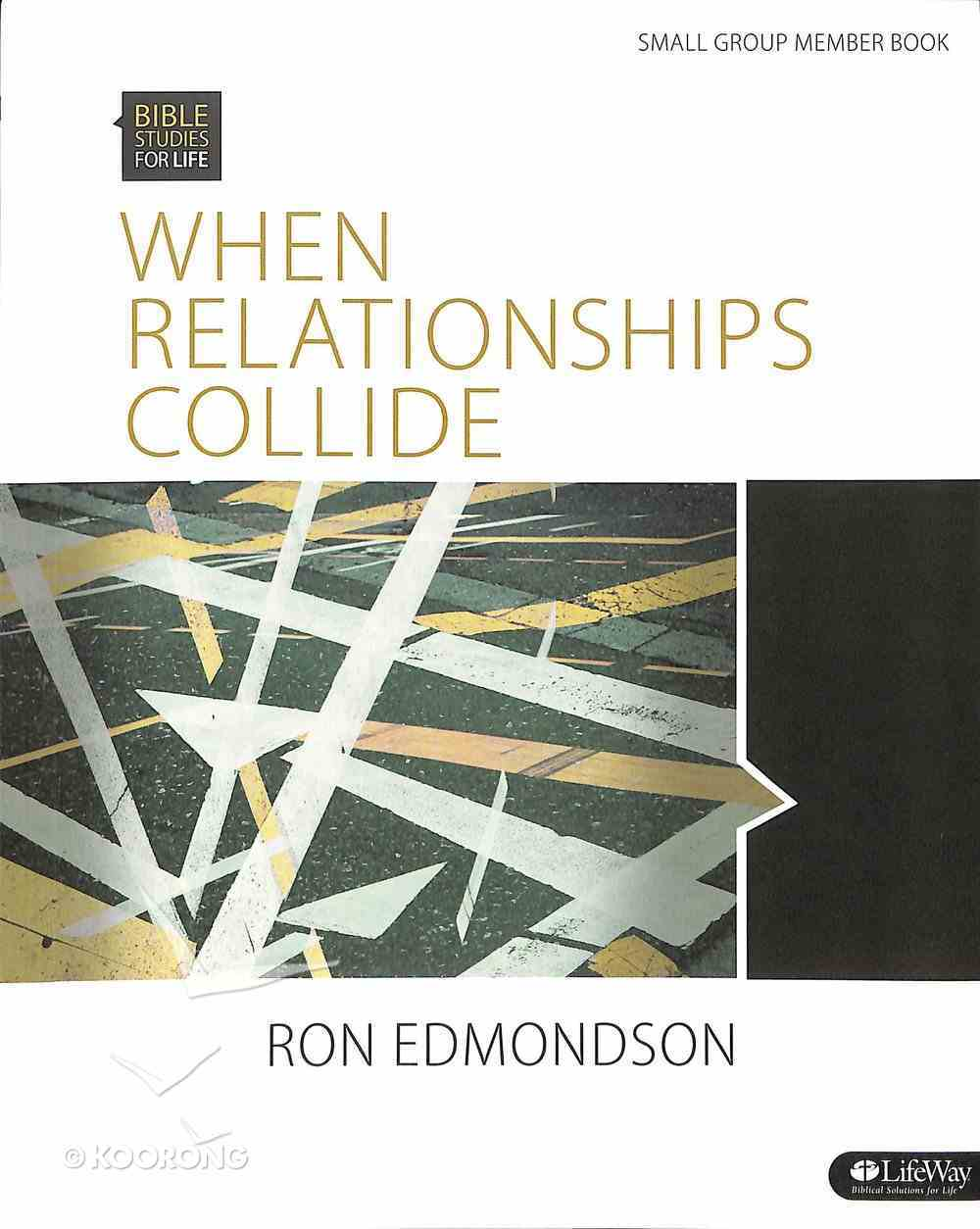 When Relationships Collide (Member Book) (Bible Studies For Life Series) Paperback
