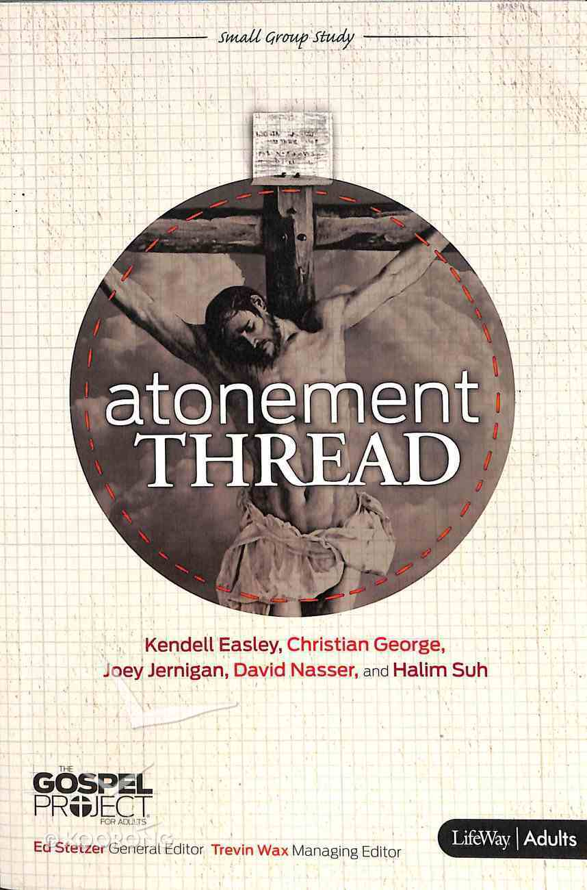Atonement Thread (Personal Study Guide) (Gospel Project For Adults Series) Paperback