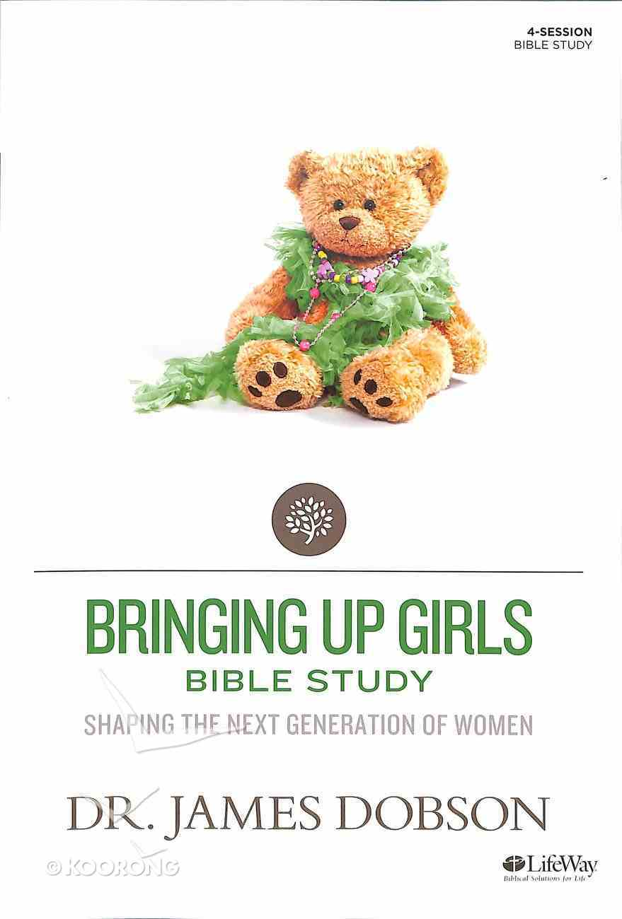 Bringing Up Girls Bible Study (Member Book) (Building A Family Legacy Series) Paperback