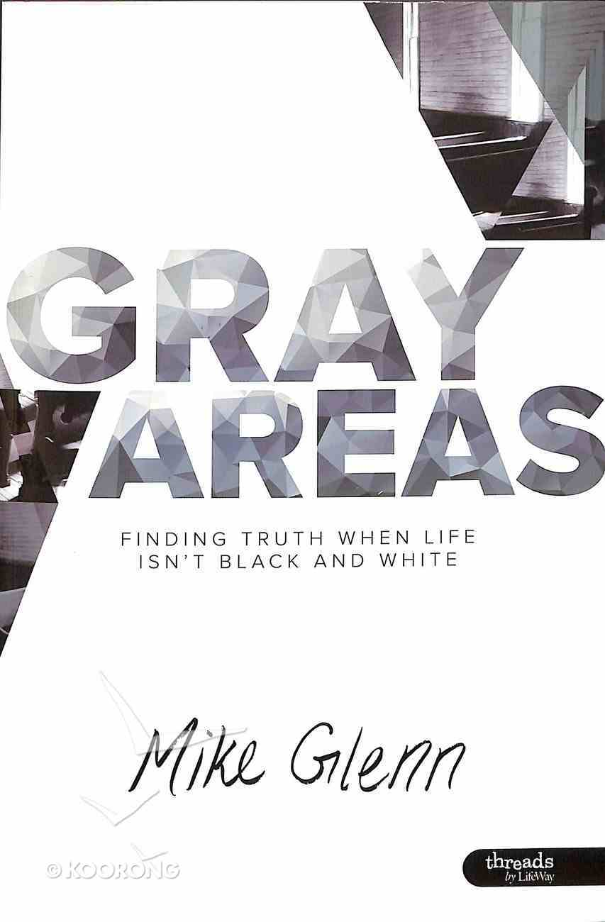 Grey Areas: Finding Truth When Life Isn't Black and White (Leader Kit) Pack