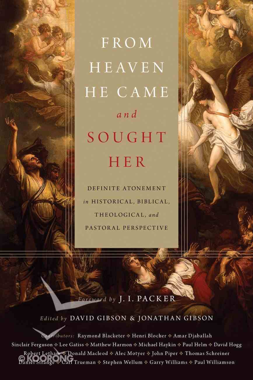From Heaven He Came and Sought Her: Definite Atonement in Historical, Biblical, Theological, and Pastoral Perspective Hardback