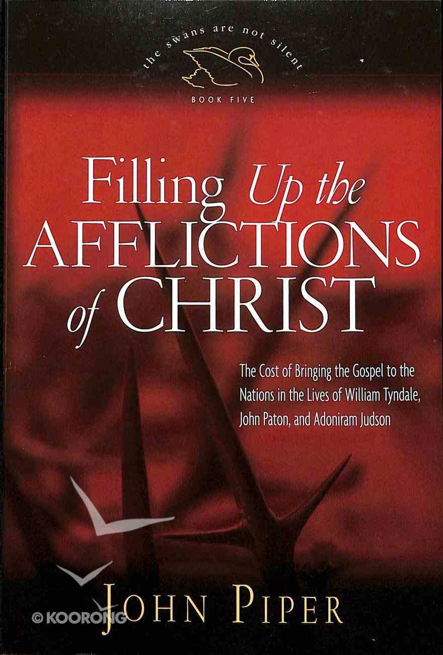 Filling Up the Afflictions of Christ (#05 in Swans Are Not Silent Series) Paperback