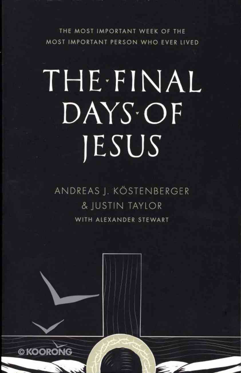 The Final Days of Jesus: The Most Important Week of the Most Important Person Who Ever Lived Paperback
